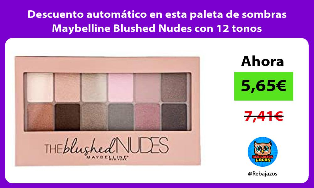 Descuento automatico en esta paleta de sombras Maybelline Blushed Nudes con 12 tonos