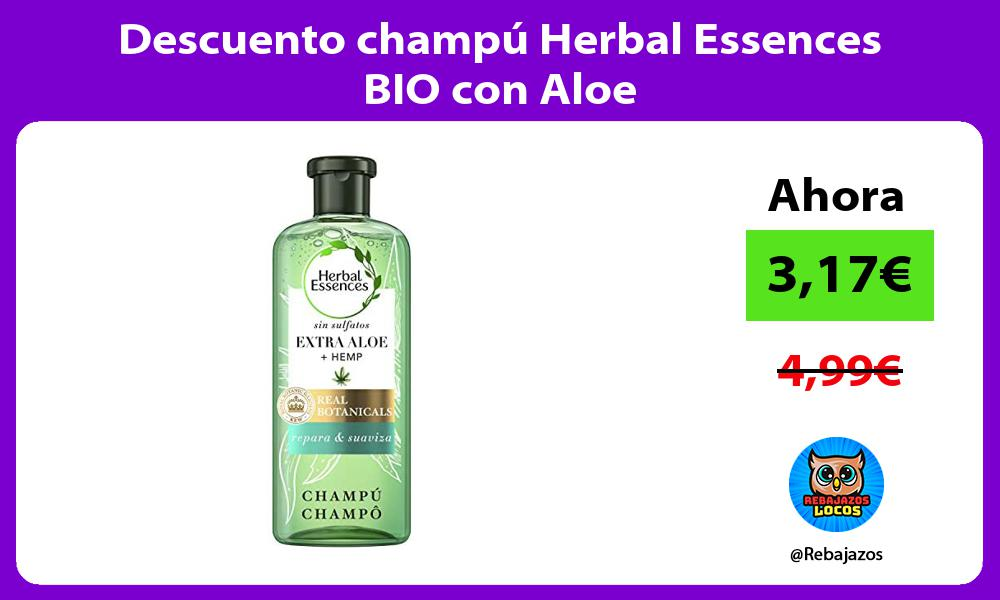 Descuento champu Herbal Essences BIO con Aloe