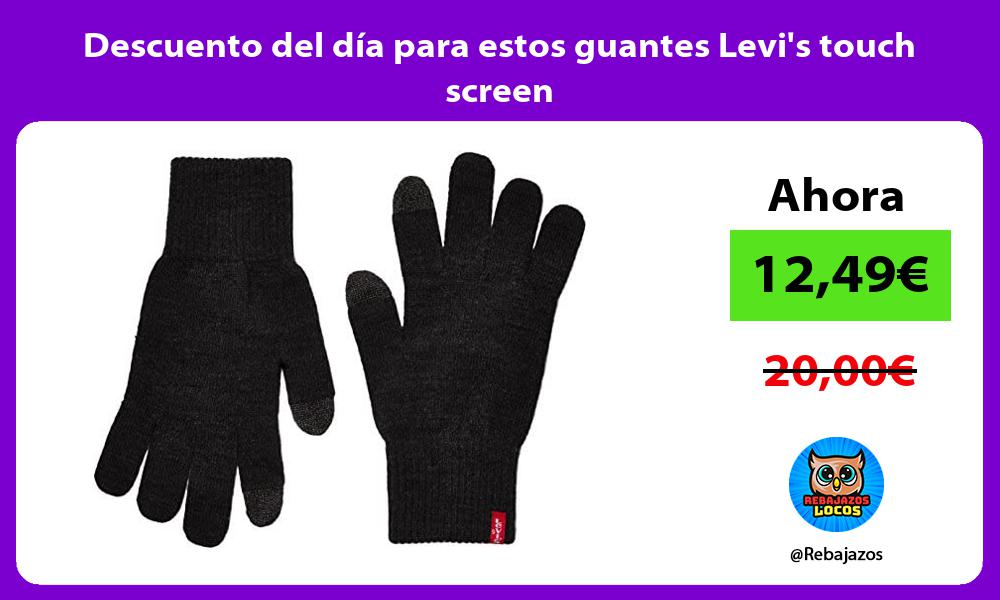Descuento del dia para estos guantes Levis touch screen