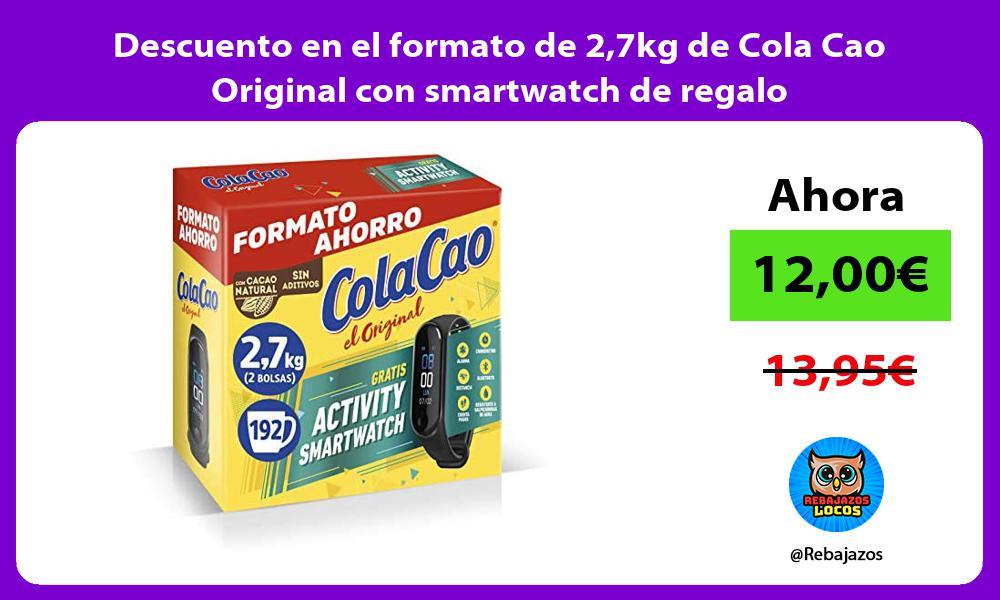 Descuento en el formato de 27kg de Cola Cao Original con smartwatch de regalo