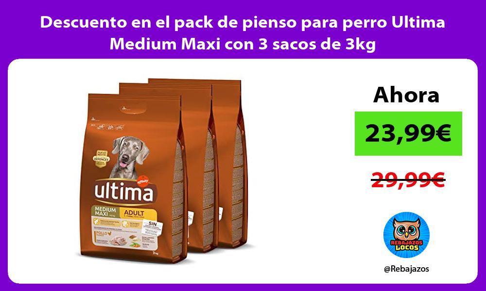 Descuento en el pack de pienso para perro Ultima Medium Maxi con 3 sacos de 3kg
