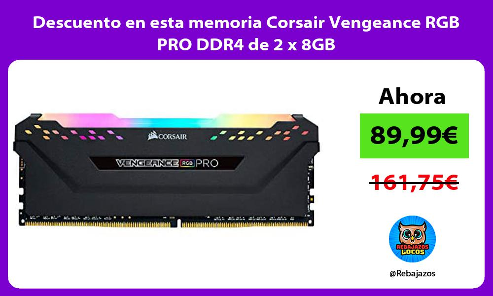 Descuento en esta memoria Corsair Vengeance RGB PRO DDR4 de 2 x 8GB