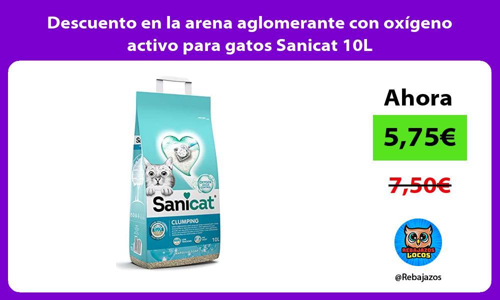 Descuento en la arena aglomerante con oxigeno activo para gatos Sanicat 10L