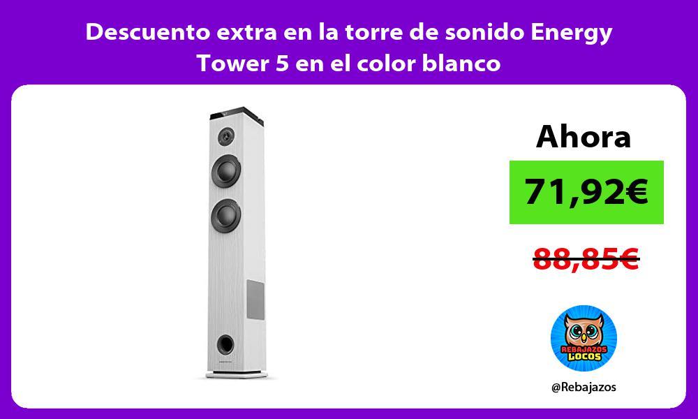 Descuento extra en la torre de sonido Energy Tower 5 en el color blanco