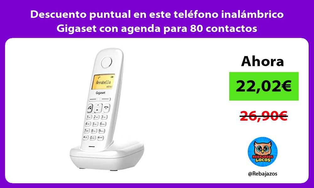 Descuento puntual en este telefono inalambrico Gigaset con agenda para 80 contactos