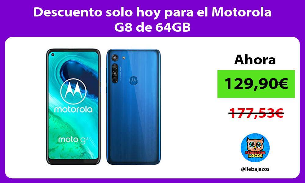 Descuento solo hoy para el Motorola G8 de 64GB