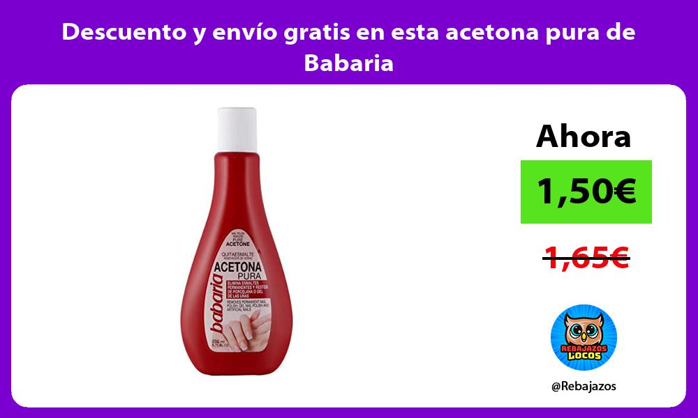 Descuento y envio gratis en esta acetona pura de Babaria