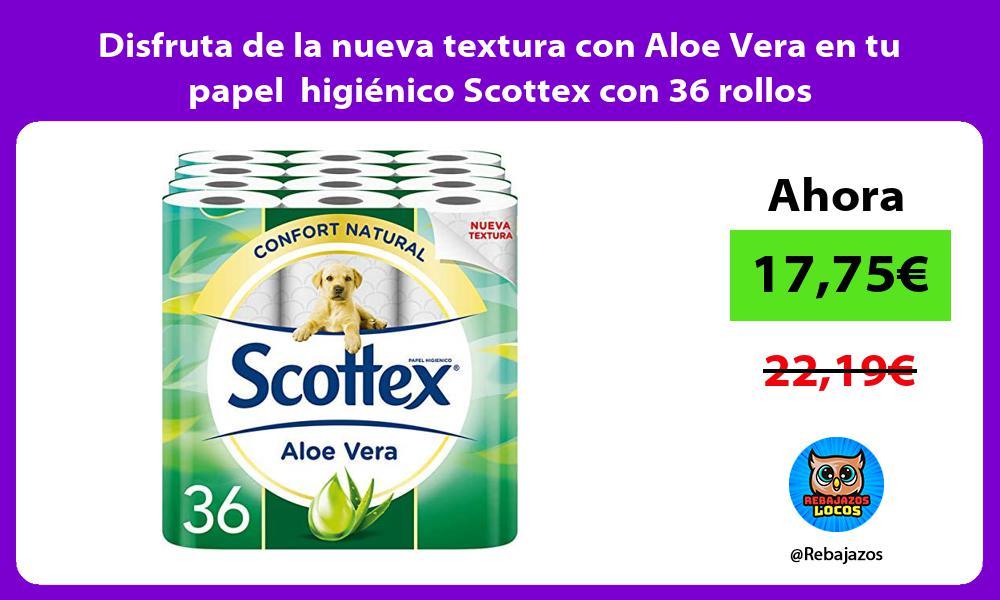 Disfruta de la nueva textura con Aloe Vera en tu papel higienico Scottex con 36 rollos