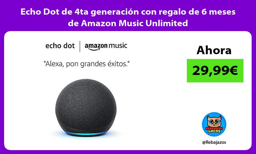 Echo Dot de 4ta generacion con regalo de 6 meses de Amazon Music Unlimited