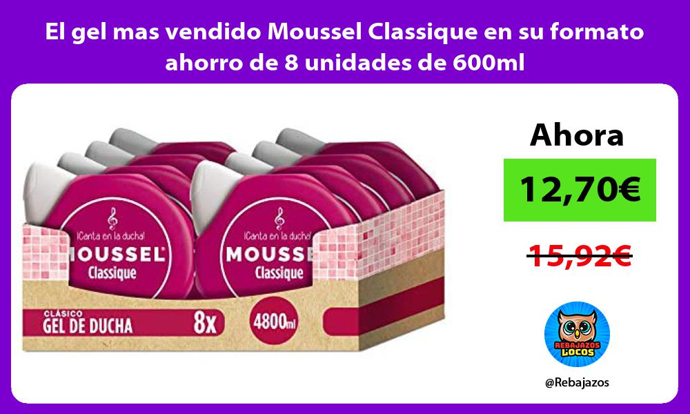 El gel mas vendido Moussel Classique en su formato ahorro de 8 unidades de 600ml
