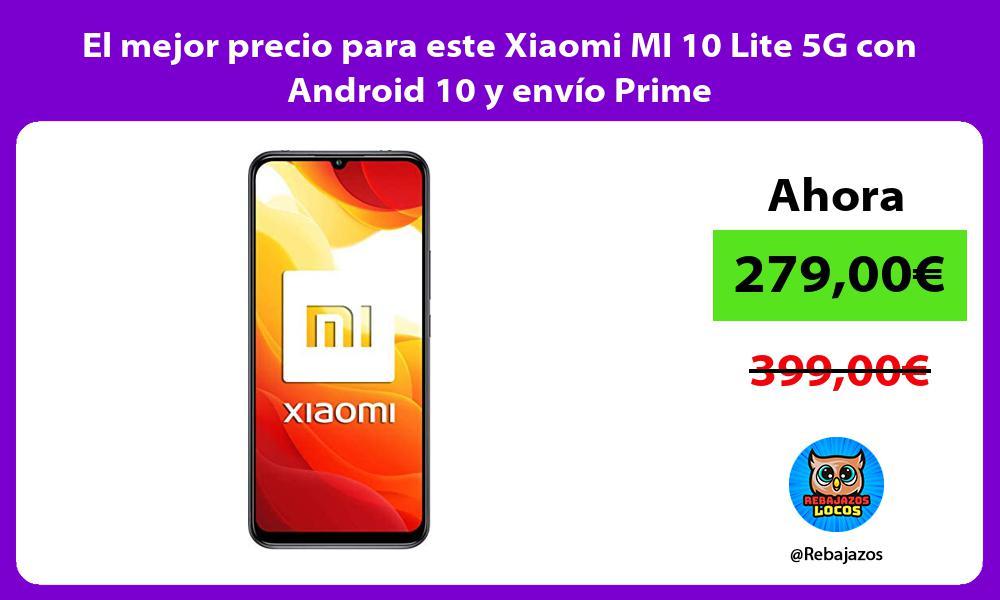 El mejor precio para este Xiaomi MI 10 Lite 5G con Android 10 y envio Prime