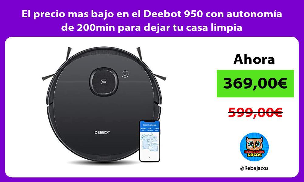 El precio mas bajo en el Deebot 950 con autonomia de 200min para dejar tu casa limpia