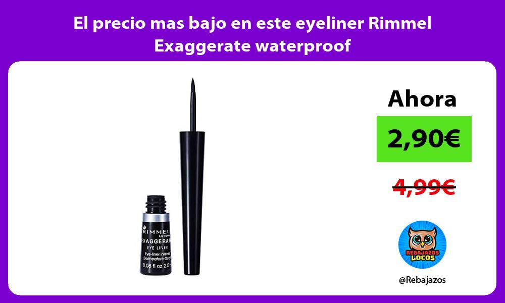 El precio mas bajo en este eyeliner Rimmel Exaggerate waterproof