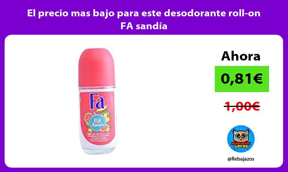 El precio mas bajo para este desodorante roll on FA sandia