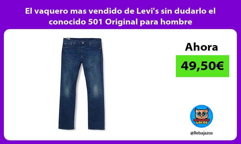 El vaquero mas vendido de Levis sin dudarlo el conocido 501 Original para hombre
