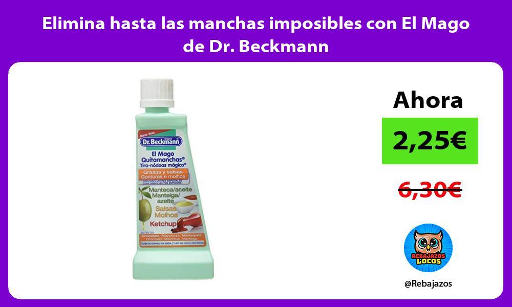 Elimina hasta las manchas imposibles con El Mago de Dr Beckmann