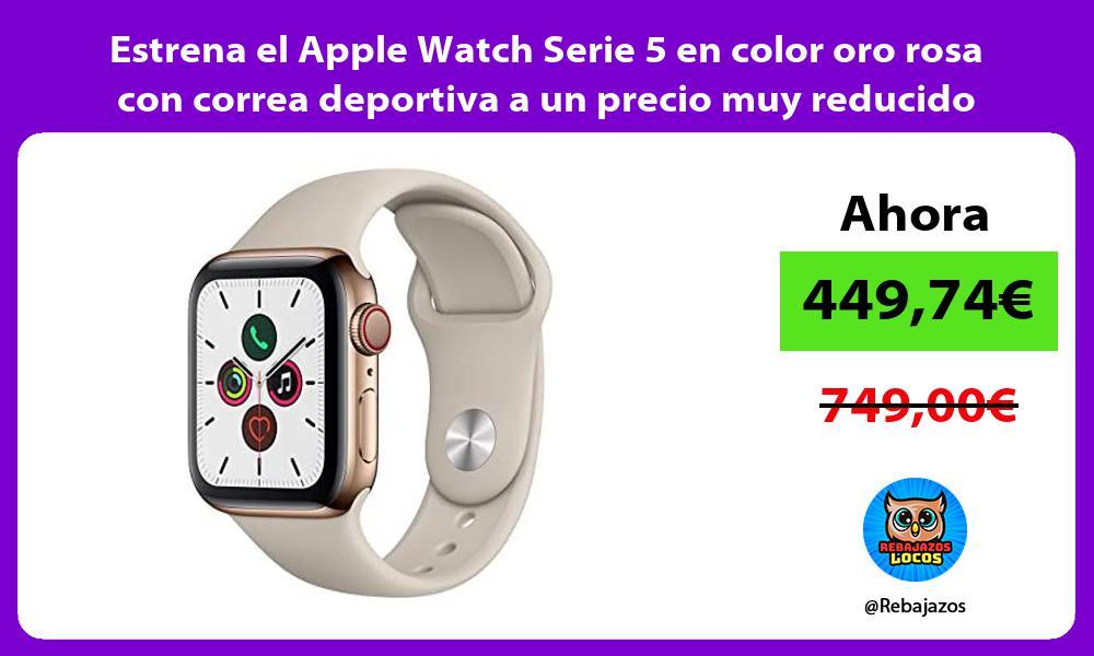 Estrena el Apple Watch Serie 5 en color oro rosa con correa deportiva a un precio muy reducido