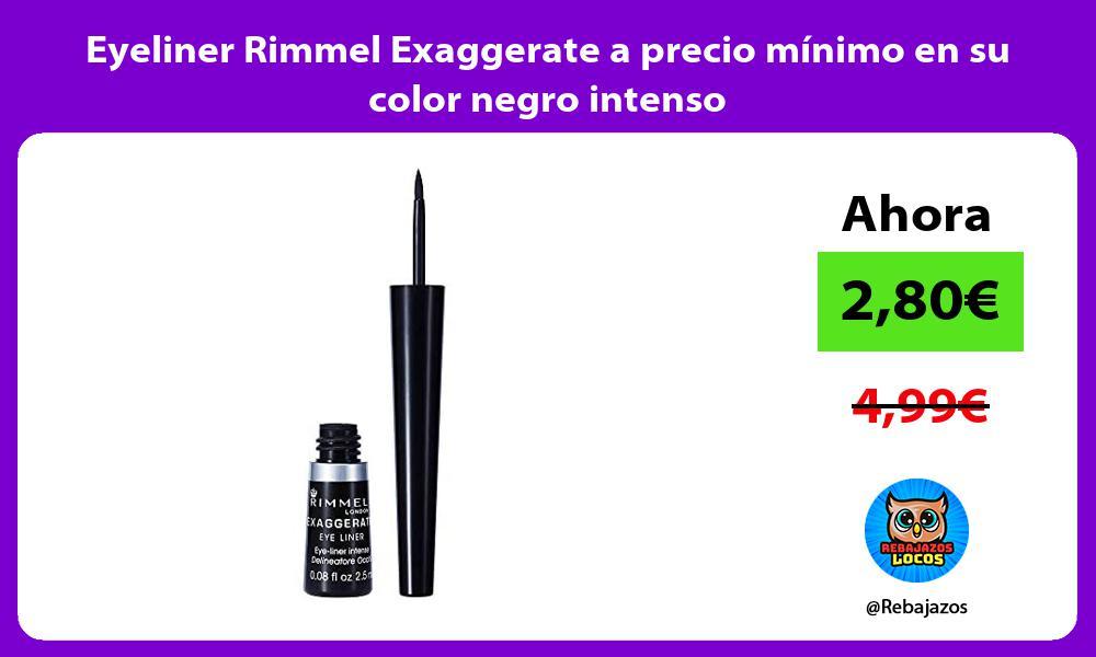 Eyeliner Rimmel Exaggerate a precio minimo en su color negro intenso