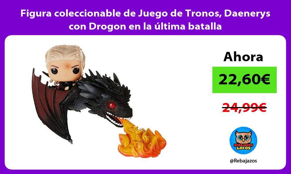 Figura coleccionable de Juego de Tronos Daenerys con Drogon en la ultima batalla