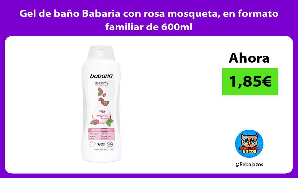 Gel de bano Babaria con rosa mosqueta en formato familiar de 600ml