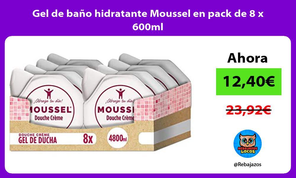 Gel de bano hidratante Moussel en pack de 8 x 600ml