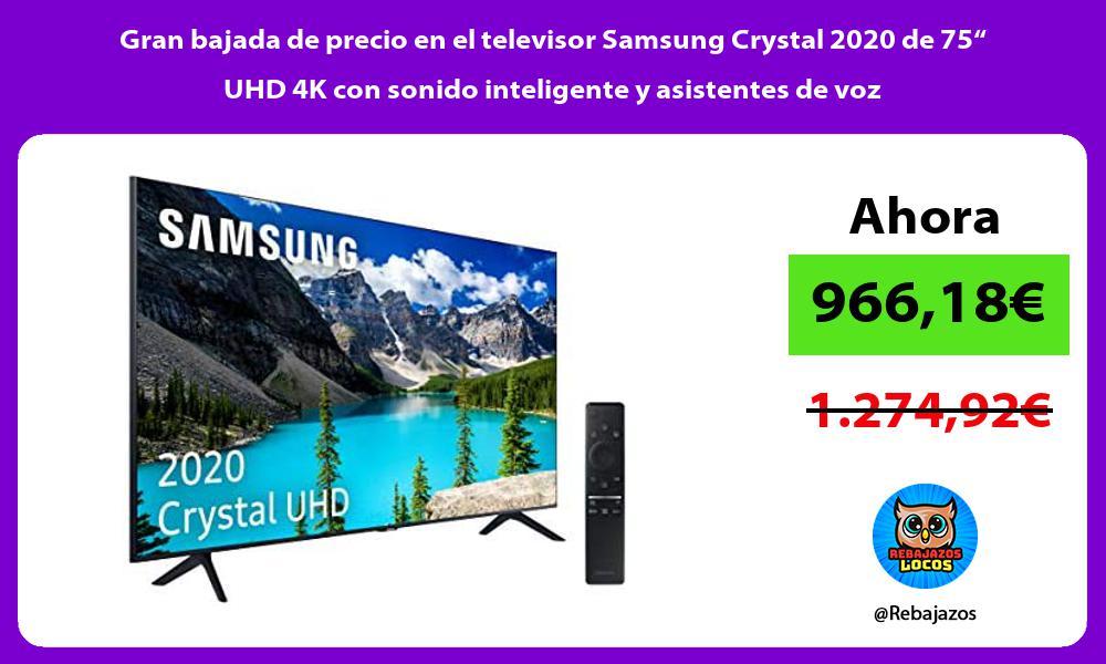 Gran bajada de precio en el televisor Samsung Crystal 2020 de 75 UHD 4K con sonido inteligente y asistentes de voz