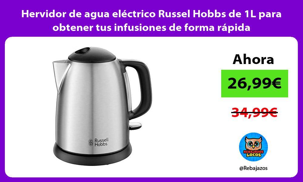 Hervidor de agua electrico Russel Hobbs de 1L para obtener tus infusiones de forma rapida