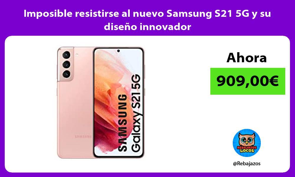 Imposible resistirse al nuevo Samsung S21 5G y su diseno innovador