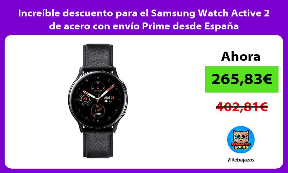 Increible descuento para el Samsung Watch Active 2 de acero con envio Prime desde Espana