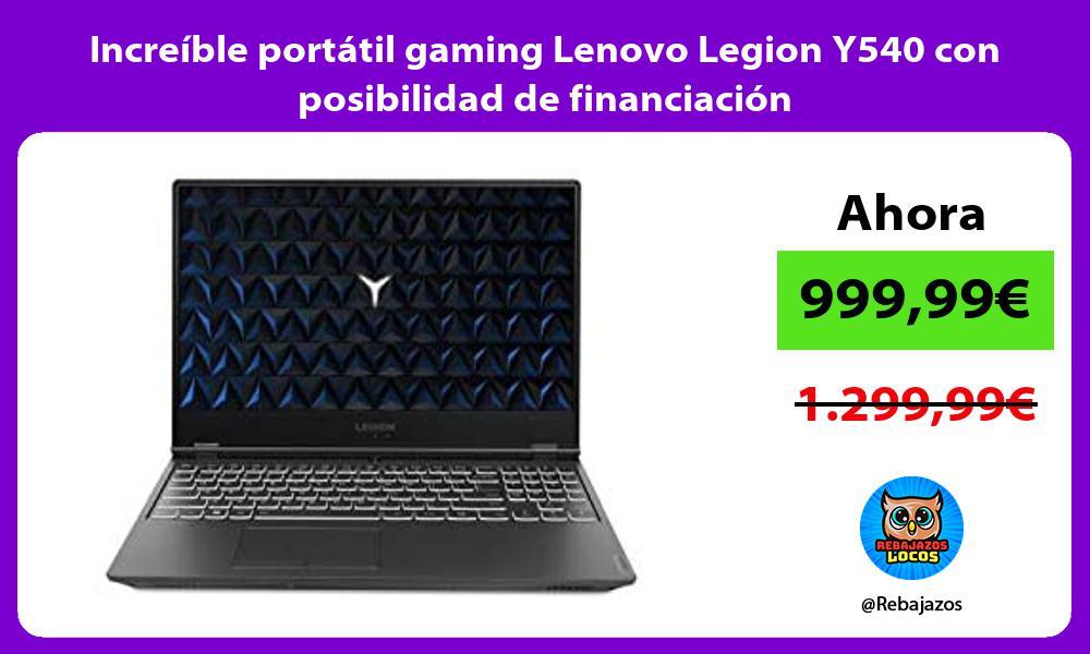 Increible portatil gaming Lenovo Legion Y540 con posibilidad de financiacion