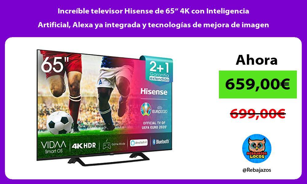 Increible televisor Hisense de 65 4K con Inteligencia Artificial Alexa ya integrada y tecnologias de mejora de imagen
