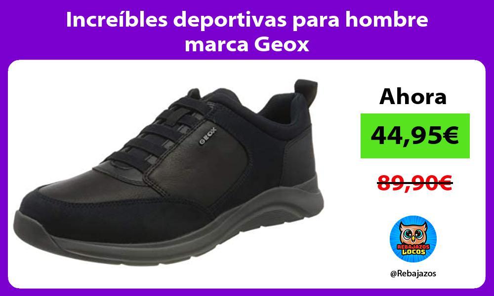 Increibles deportivas para hombre marca Geox