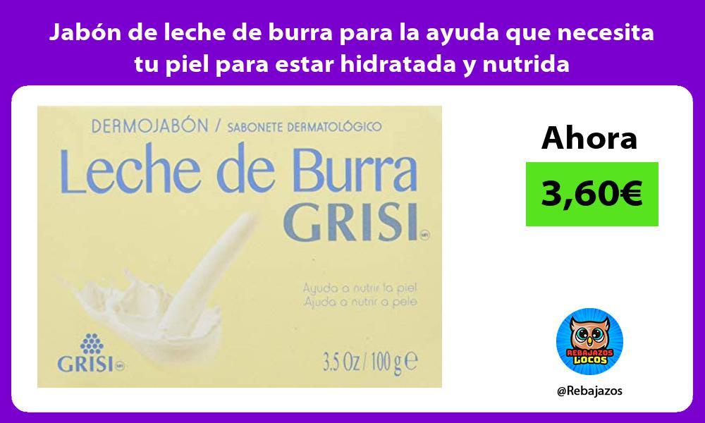 Jabon de leche de burra para la ayuda que necesita tu piel para estar hidratada y nutrida