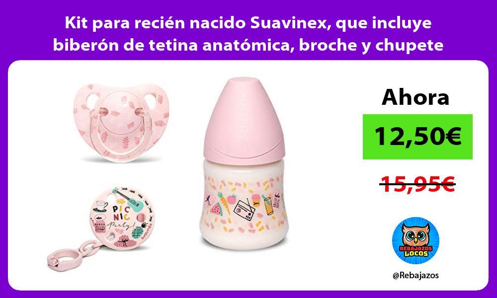 Kit para recien nacido Suavinex que incluye biberon de tetina anatomica broche y chupete
