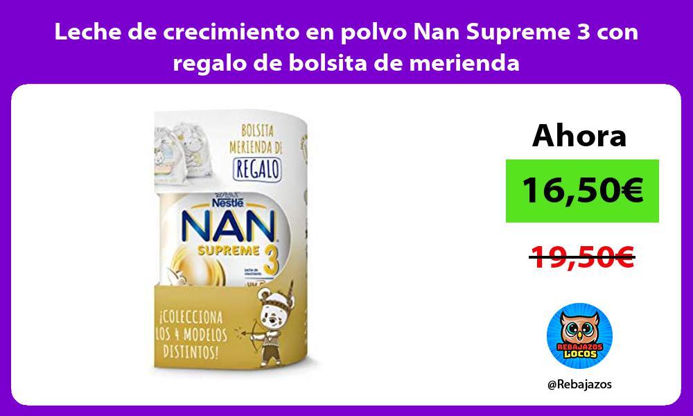 Leche de crecimiento en polvo Nan Supreme 3 con regalo de bolsita de merienda