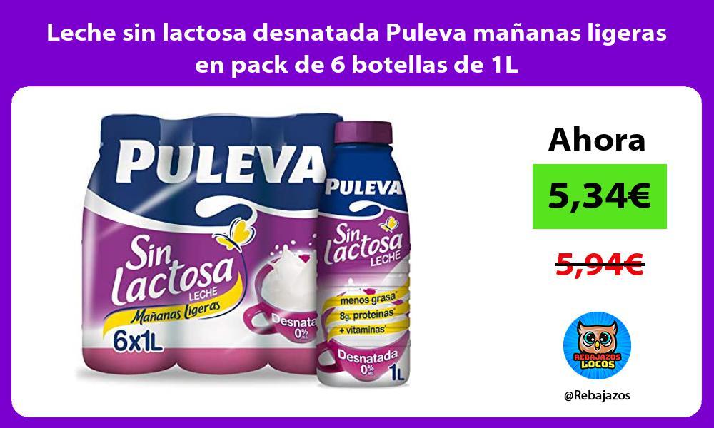 Leche sin lactosa desnatada Puleva mananas ligeras en pack de 6 botellas de 1L
