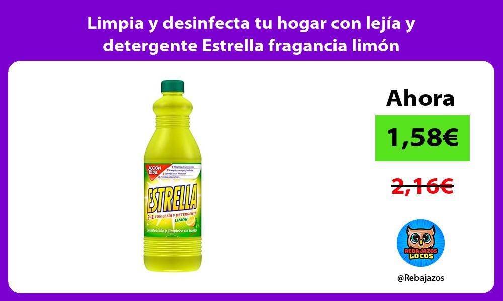 Limpia y desinfecta tu hogar con lejia y detergente Estrella fragancia limon