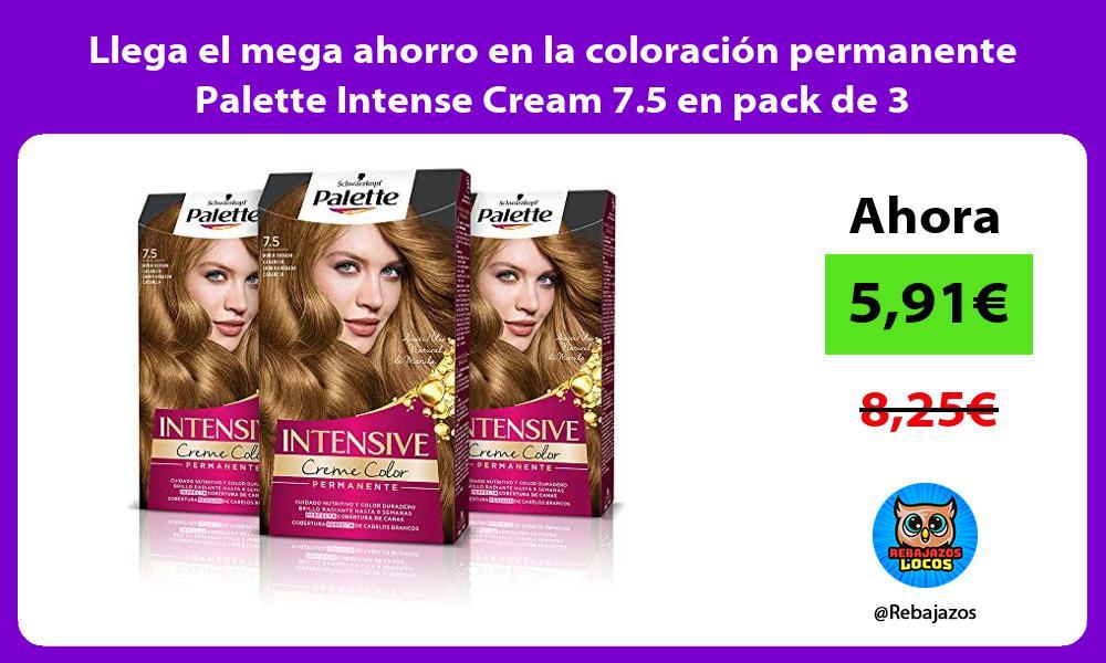 Llega el mega ahorro en la coloracion permanente Palette Intense Cream 7 5 en pack de 3