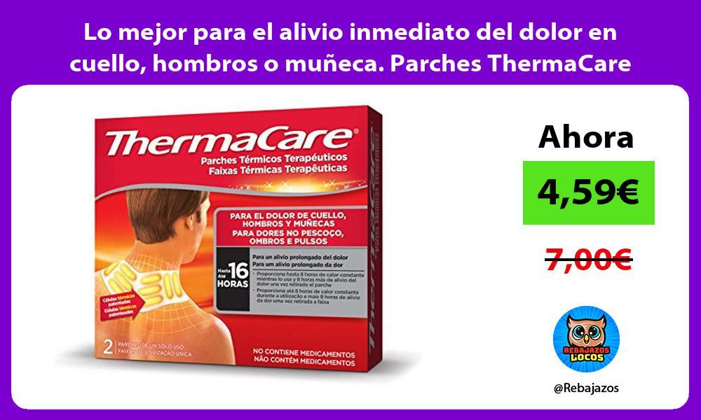 Lo mejor para el alivio inmediato del dolor en cuello hombros o muneca Parches ThermaCare