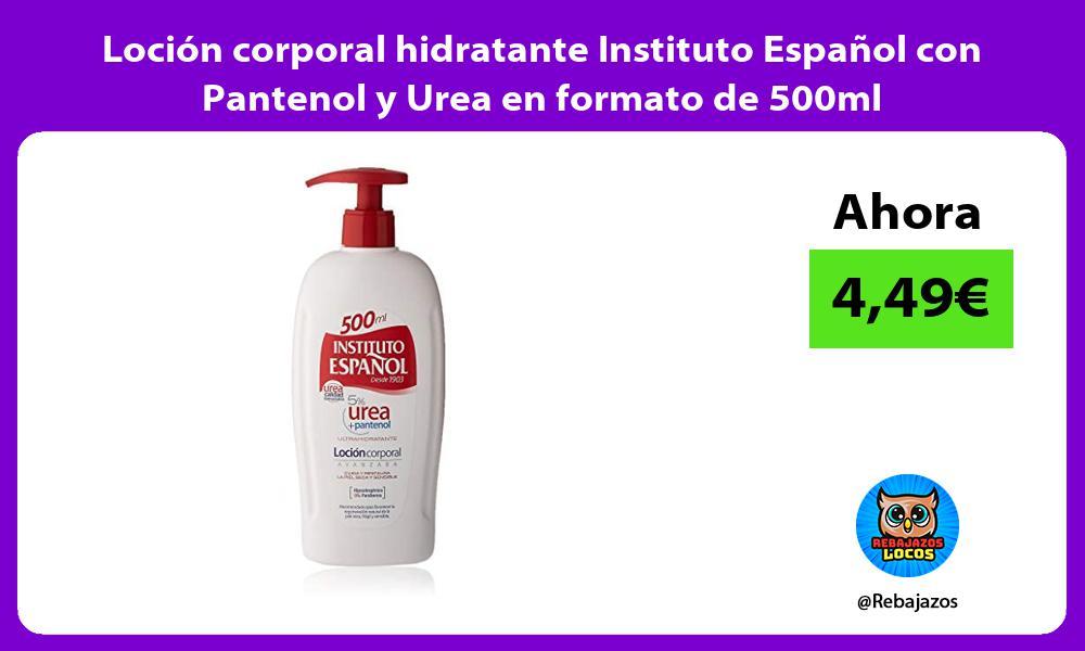 Locion corporal hidratante Instituto Espanol con Pantenol y Urea en formato de 500ml