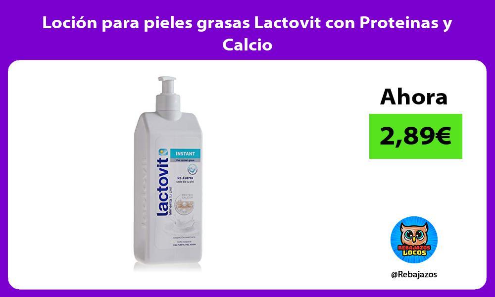 Locion para pieles grasas Lactovit con Proteinas y Calcio