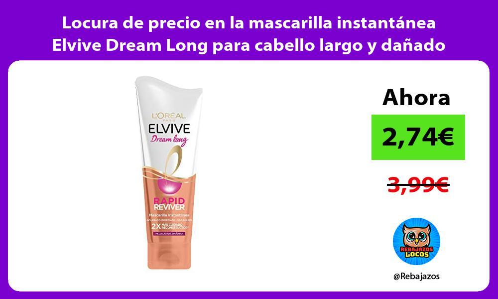 Locura de precio en la mascarilla instantanea Elvive Dream Long para cabello largo y danado