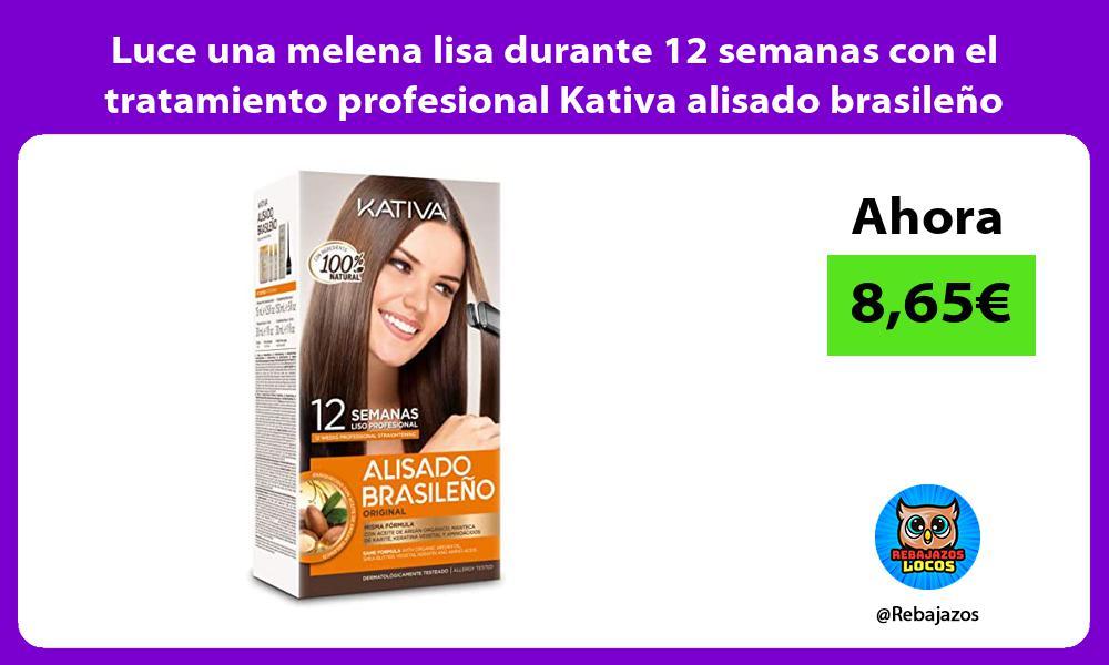 Luce una melena lisa durante 12 semanas con el tratamiento profesional Kativa alisado brasileno