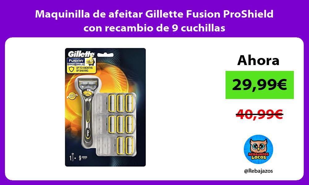 Maquinilla de afeitar Gillette Fusion ProShield con recambio de 9 cuchillas