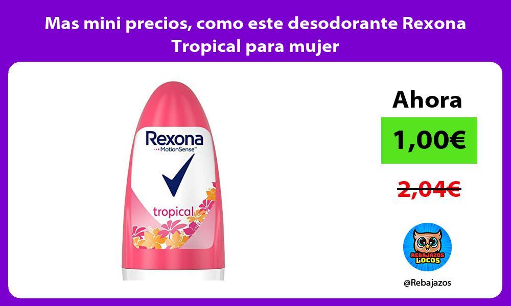 Mas mini precios como este desodorante Rexona Tropical para mujer