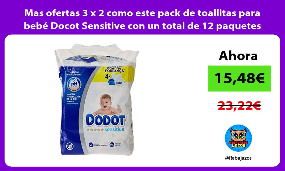 Mas ofertas 3 x 2 como este pack de toallitas para bebe Docot Sensitive con un total de 12 paquetes