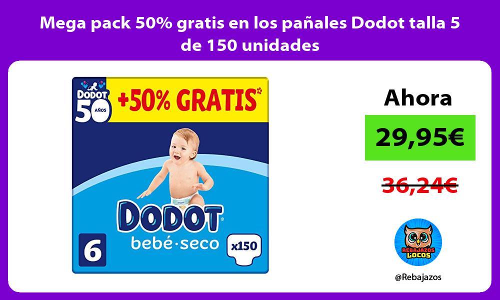 Mega pack 50 gratis en los panales Dodot talla 5 de 150 unidades
