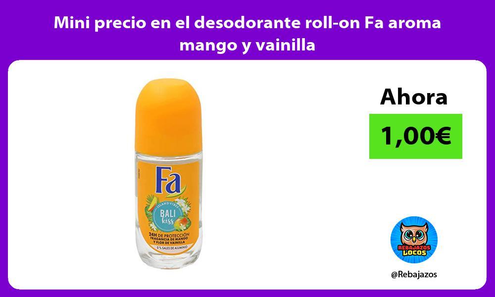 Mini precio en el desodorante roll on Fa aroma mango y vainilla