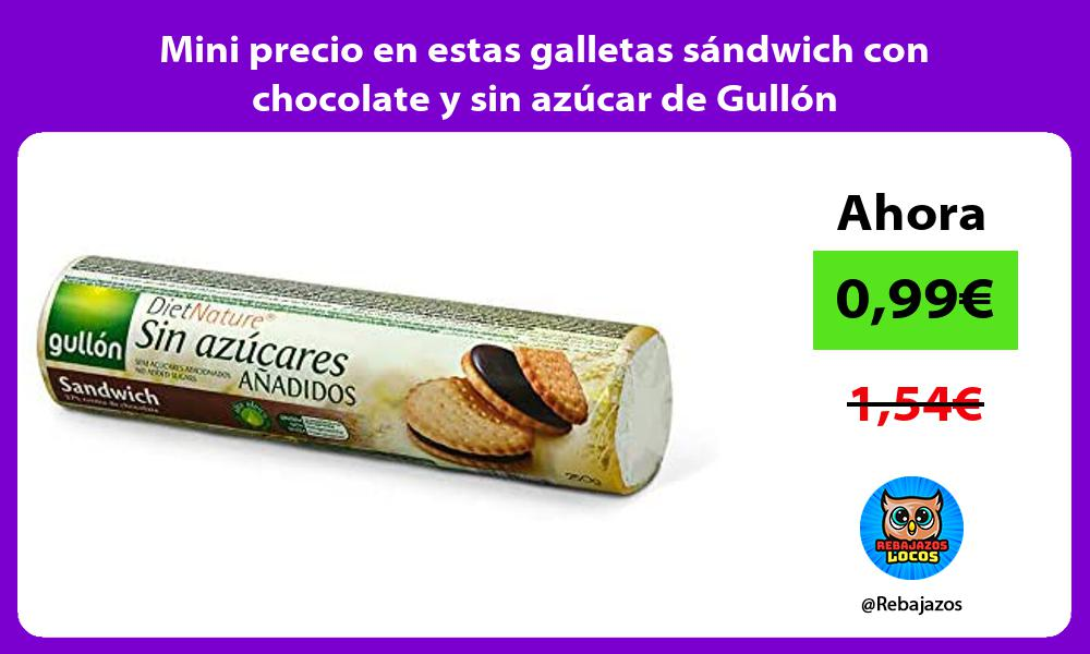 Mini precio en estas galletas sandwich con chocolate y sin azucar de Gullon