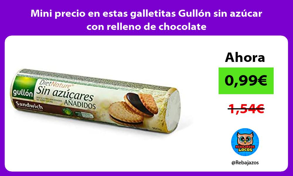 Mini precio en estas galletitas Gullon sin azucar con relleno de chocolate